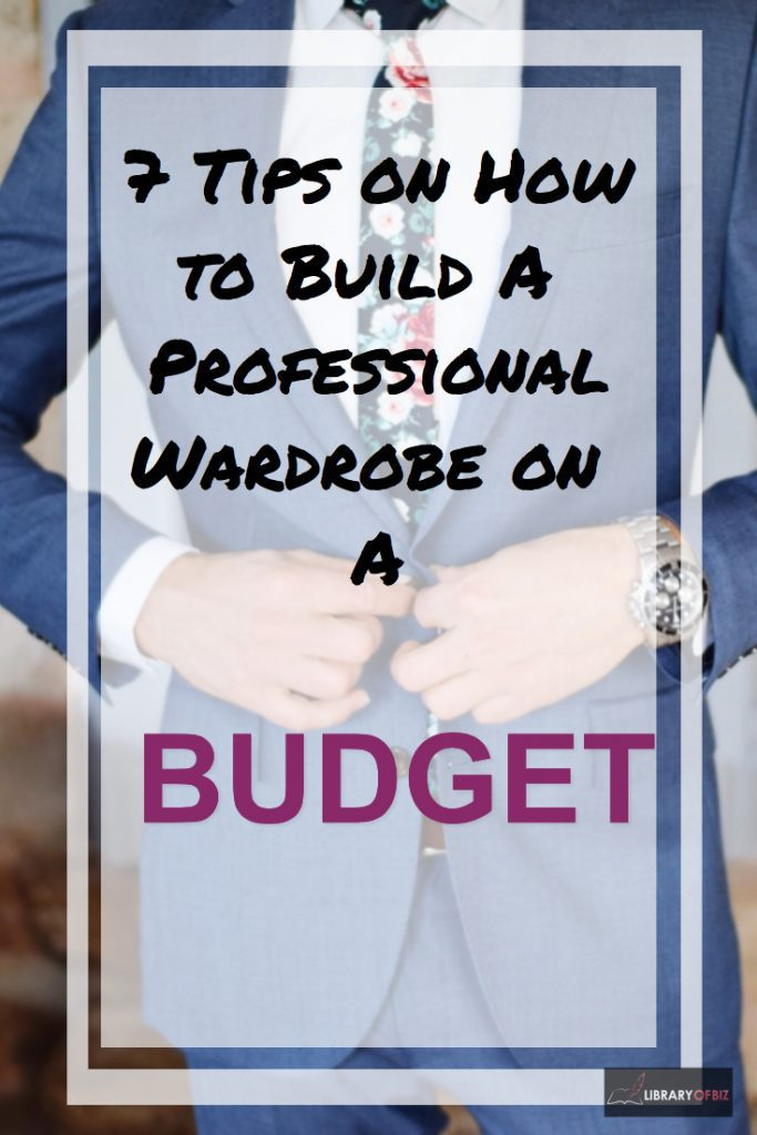7 Tips On How To Build A Professional Wardrobe On A Budget